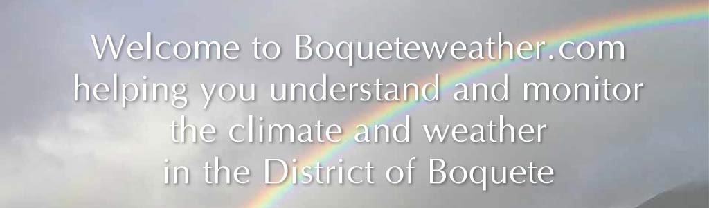 Welcome to Boqueteweather.com helping you understand and monitor the climate and weather in the District of Boquete
